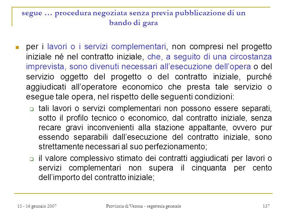 15 - 16 gennaio 2007 Provincia di Verona - segreteria generale 137 segue … procedura negoziata senza previa pubblicazione di un bando di gara per i la