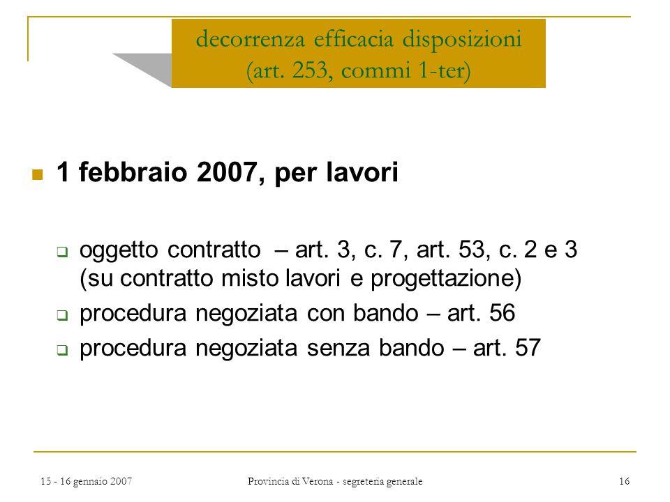 15 - 16 gennaio 2007 Provincia di Verona - segreteria generale 16 1 febbraio 2007, per lavori  oggetto contratto – art. 3, c. 7, art. 53, c. 2 e 3 (s