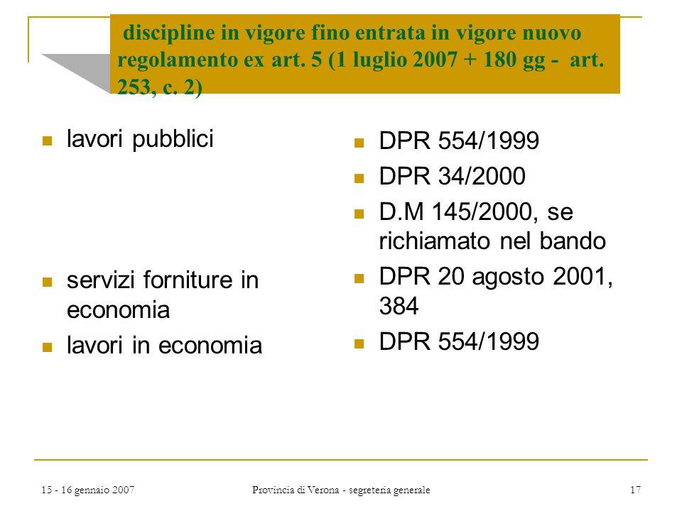 15 - 16 gennaio 2007 Provincia di Verona - segreteria generale 17 discipline in vigore fino entrata in vigore nuovo regolamento ex art. 5 (1 luglio 20