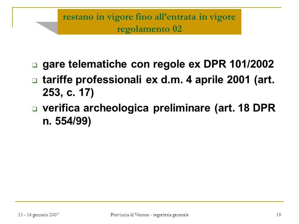 15 - 16 gennaio 2007 Provincia di Verona - segreteria generale 19 restano in vigore fino all'entrata in vigore regolamento 02  gare telematiche con r