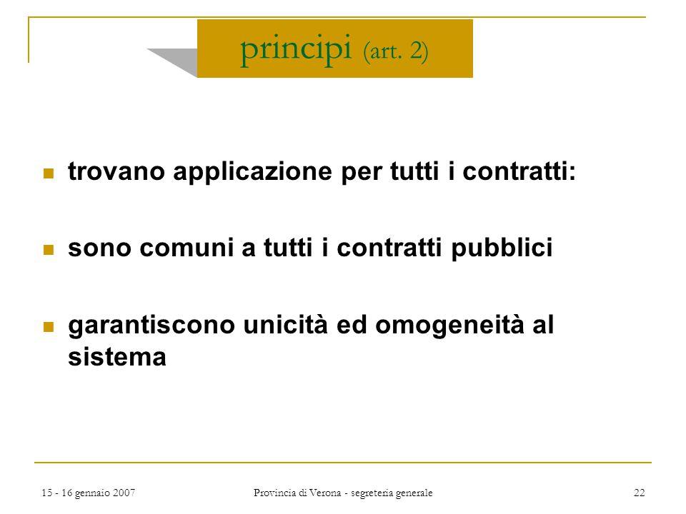 15 - 16 gennaio 2007 Provincia di Verona - segreteria generale 22 principi (art. 2) trovano applicazione per tutti i contratti: sono comuni a tutti i