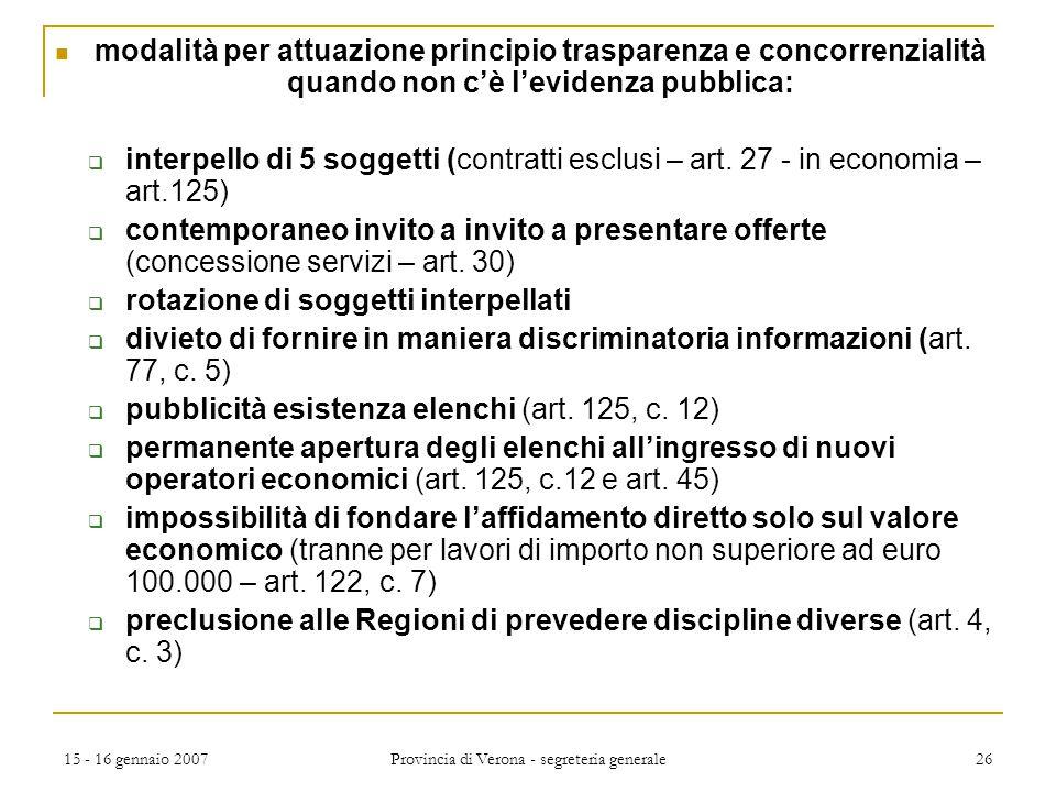 15 - 16 gennaio 2007 Provincia di Verona - segreteria generale 26 modalità per attuazione principio trasparenza e concorrenzialità quando non c'è l'ev