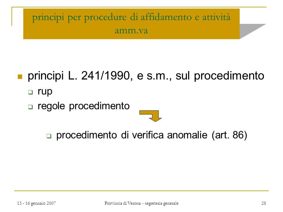 15 - 16 gennaio 2007 Provincia di Verona - segreteria generale 28 principi per procedure di affidamento e attività amm.va principi L. 241/1990, e s.m.