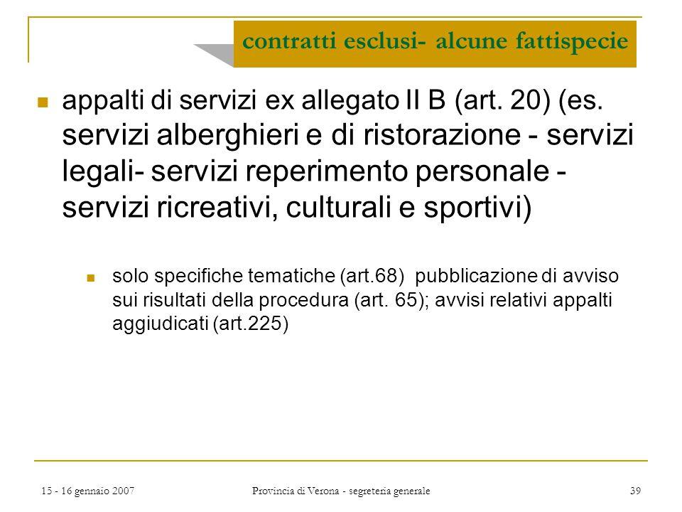 15 - 16 gennaio 2007 Provincia di Verona - segreteria generale 39 appalti di servizi ex allegato II B (art. 20) (es. servizi alberghieri e di ristoraz