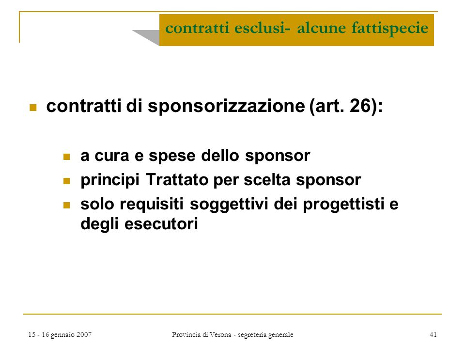 15 - 16 gennaio 2007 Provincia di Verona - segreteria generale 41 contratti di sponsorizzazione (art. 26): a cura e spese dello sponsor principi Tratt