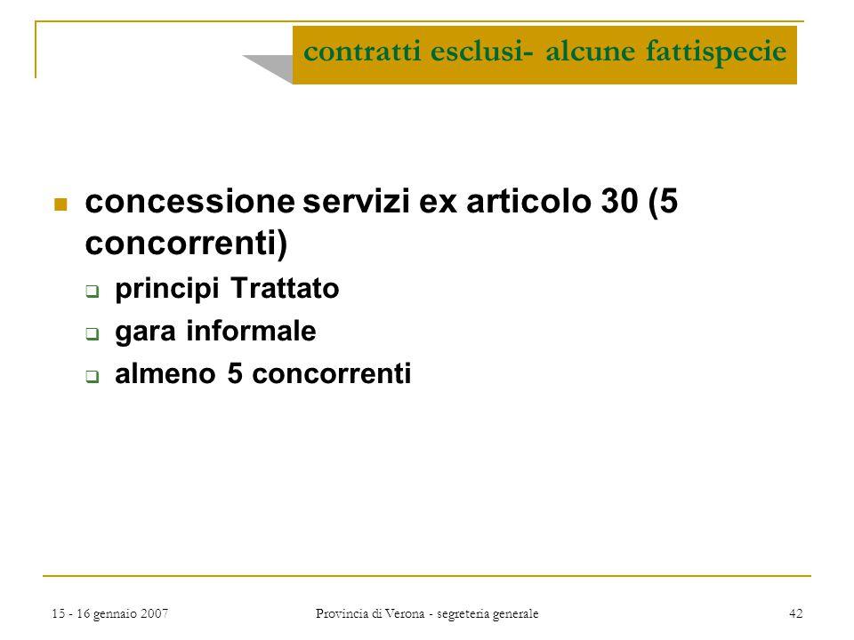 15 - 16 gennaio 2007 Provincia di Verona - segreteria generale 42 concessione servizi ex articolo 30 (5 concorrenti)  principi Trattato  gara inform