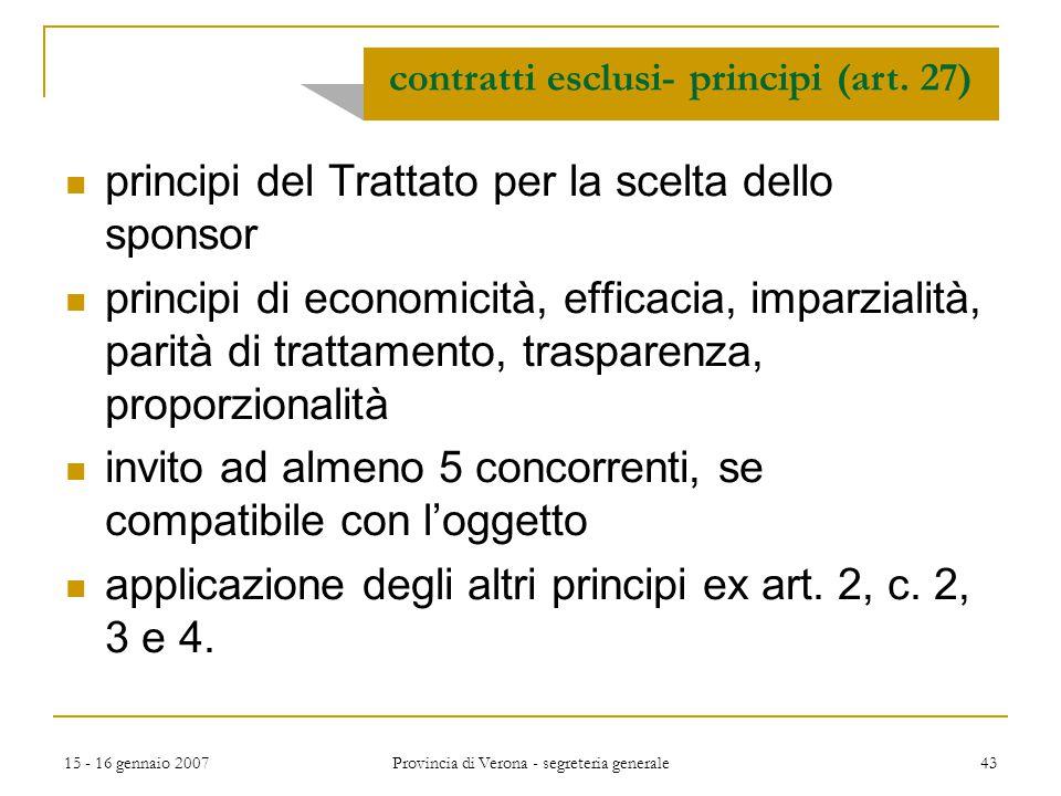 15 - 16 gennaio 2007 Provincia di Verona - segreteria generale 43 principi del Trattato per la scelta dello sponsor principi di economicità, efficacia
