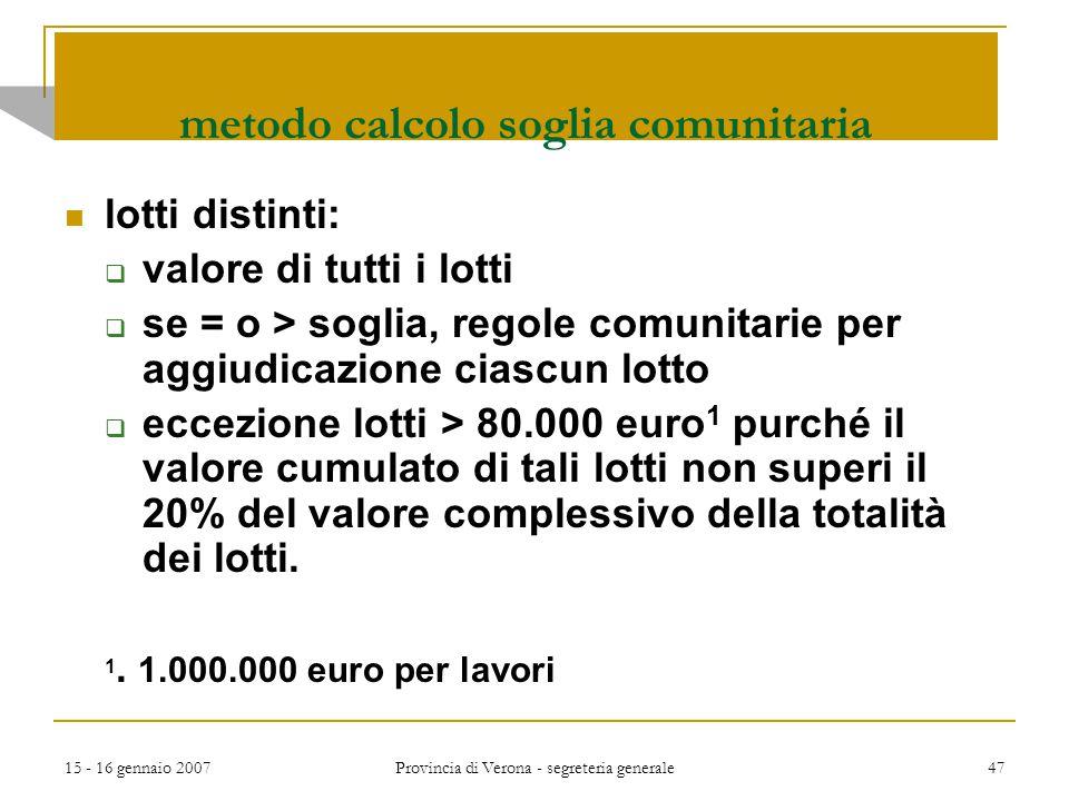 15 - 16 gennaio 2007 Provincia di Verona - segreteria generale 47 lotti distinti:  valore di tutti i lotti  se = o > soglia, regole comunitarie per