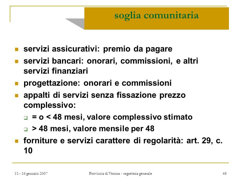15 - 16 gennaio 2007 Provincia di Verona - segreteria generale 48 servizi assicurativi: premio da pagare servizi bancari: onorari, commissioni, e altr