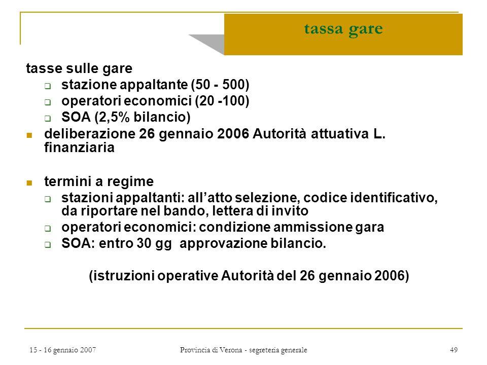 15 - 16 gennaio 2007 Provincia di Verona - segreteria generale 49 tassa gare tasse sulle gare  stazione appaltante (50 - 500)  operatori economici (