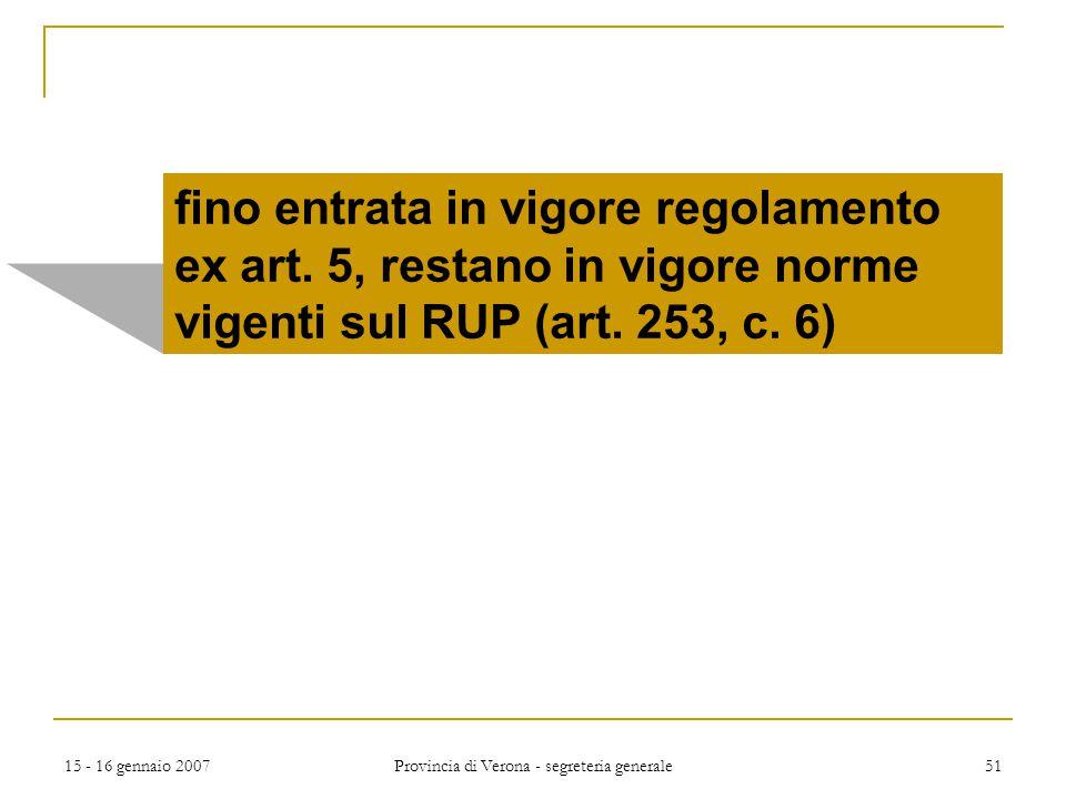 15 - 16 gennaio 2007 Provincia di Verona - segreteria generale 51 fino entrata in vigore regolamento ex art. 5, restano in vigore norme vigenti sul RU