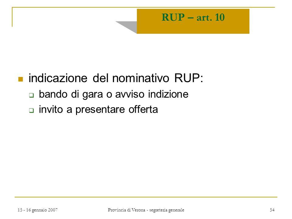 15 - 16 gennaio 2007 Provincia di Verona - segreteria generale 54 indicazione del nominativo RUP:  bando di gara o avviso indizione  invito a presen