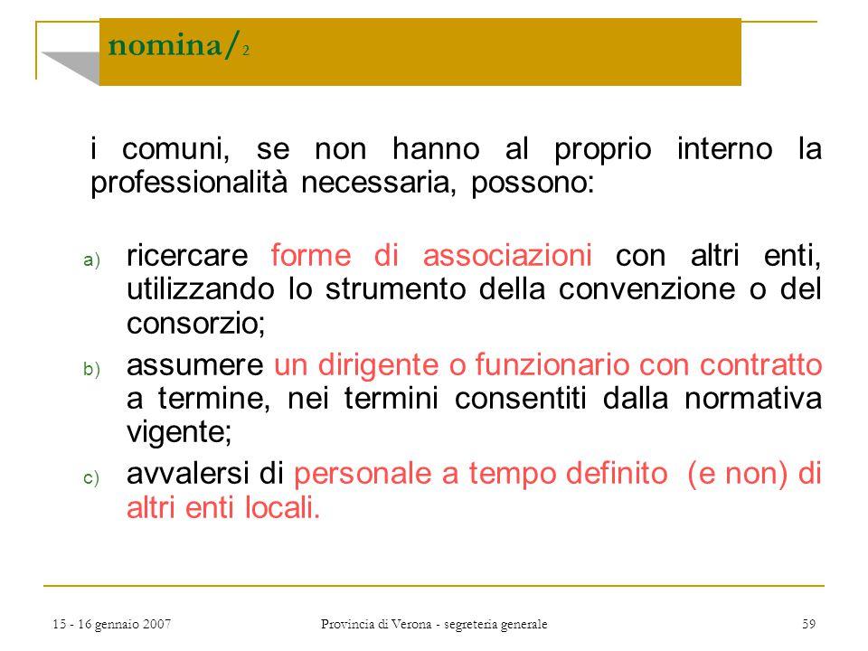 15 - 16 gennaio 2007 Provincia di Verona - segreteria generale 59 nomina/ 2 i comuni, se non hanno al proprio interno la professionalità necessaria, p