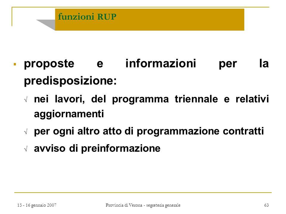 15 - 16 gennaio 2007 Provincia di Verona - segreteria generale 63 funzioni RUP  proposte e informazioni per la predisposizione:  nei lavori, del pro