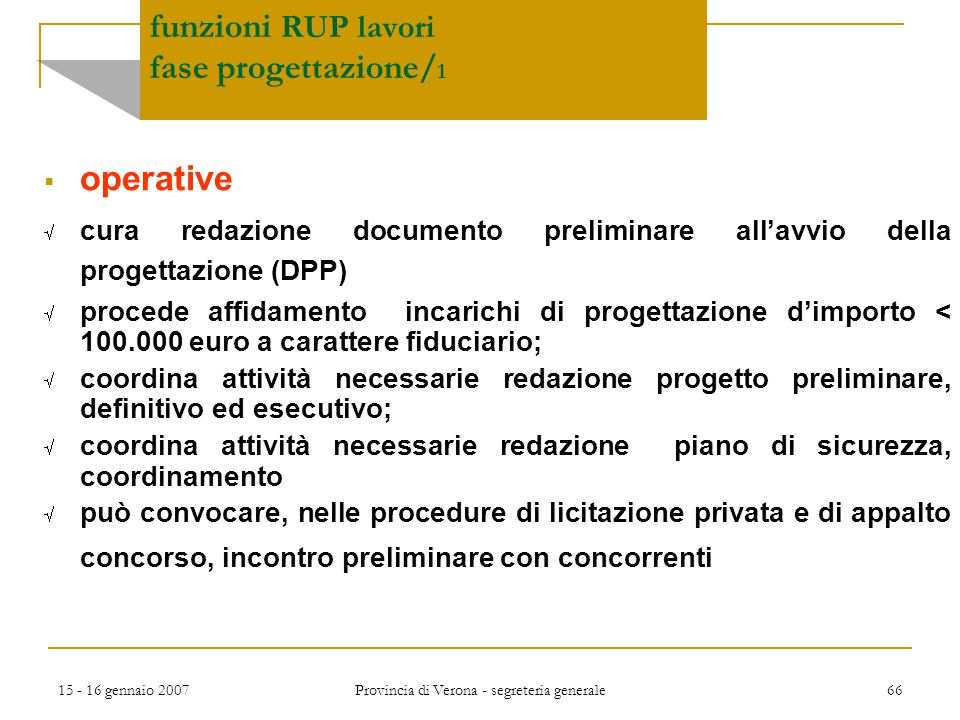 15 - 16 gennaio 2007 Provincia di Verona - segreteria generale 66 funzioni RUP lavori fase progettazione/ 1  operative  cura redazione documento pre