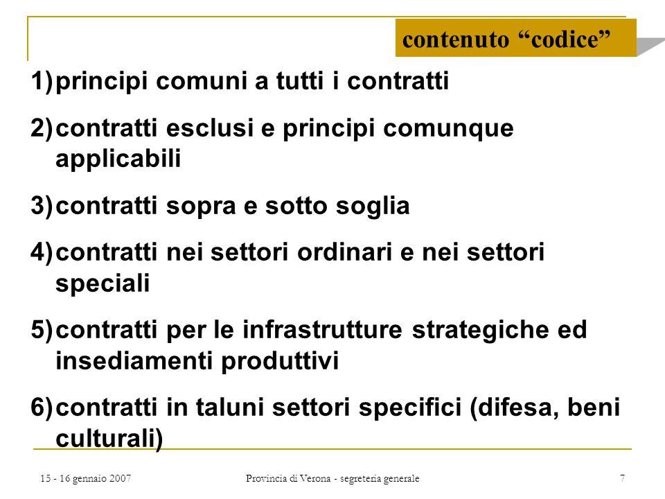 15 - 16 gennaio 2007 Provincia di Verona - segreteria generale 7 1)principi comuni a tutti i contratti 2)contratti esclusi e principi comunque applica