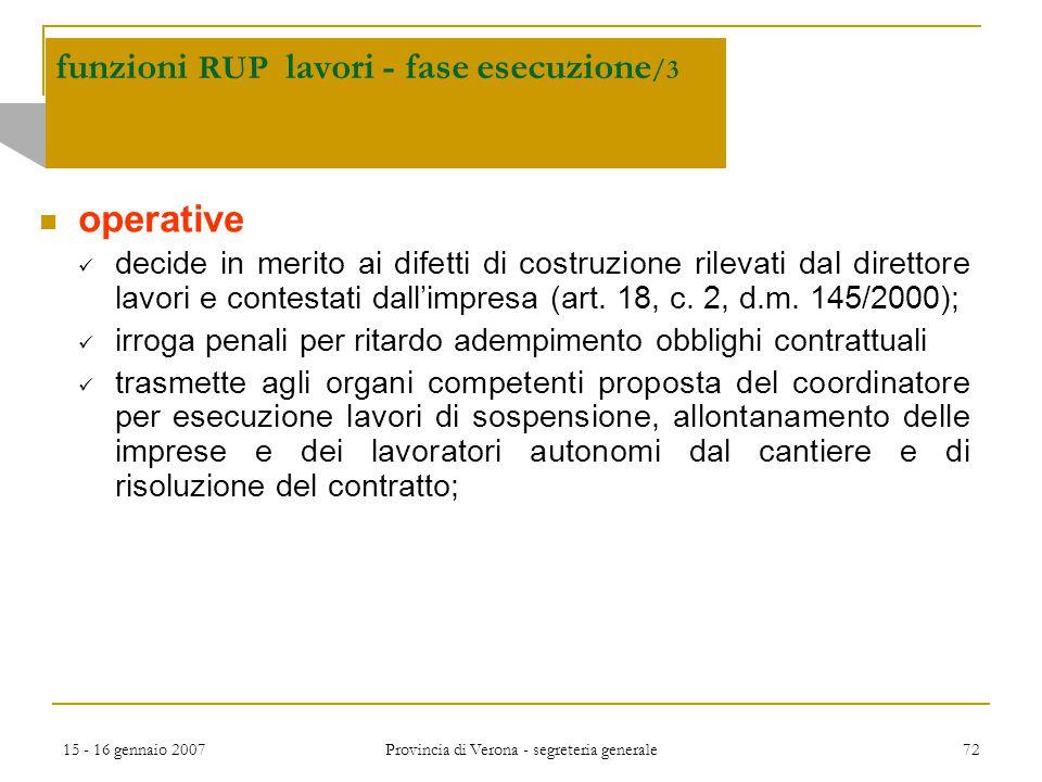 15 - 16 gennaio 2007 Provincia di Verona - segreteria generale 72 funzioni RUP lavori - fase esecuzione /3 operative decide in merito ai difetti di co