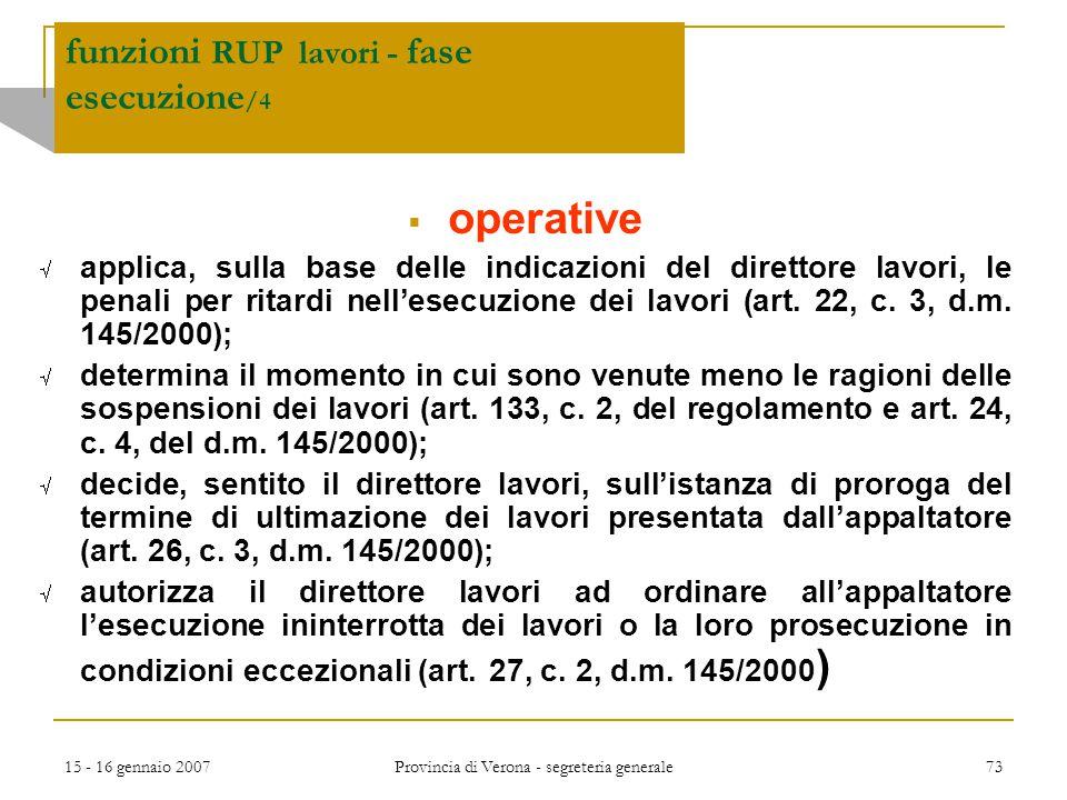 15 - 16 gennaio 2007 Provincia di Verona - segreteria generale 73 funzioni RUP lavori - fase esecuzione /4  operative  applica, sulla base delle ind