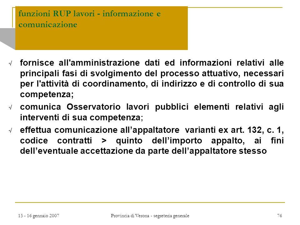 15 - 16 gennaio 2007 Provincia di Verona - segreteria generale 76 funzioni RUP lavori - informazione e comunicazione  fornisce all'amministrazione da