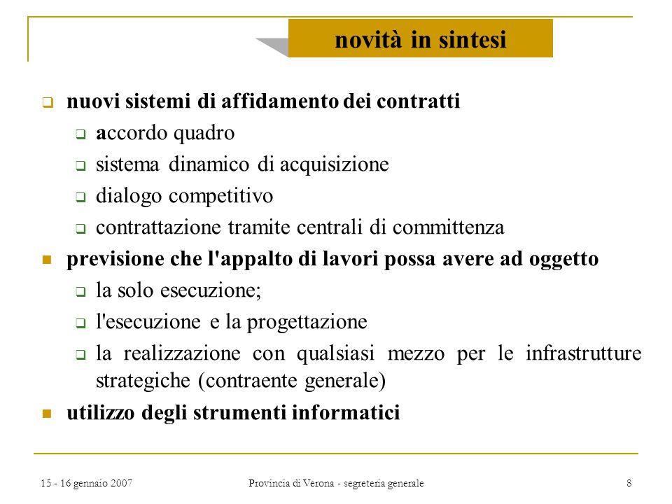 15 - 16 gennaio 2007 Provincia di Verona - segreteria generale 8 novità in sintesi  nuovi sistemi di affidamento dei contratti  accordo quadro  sis