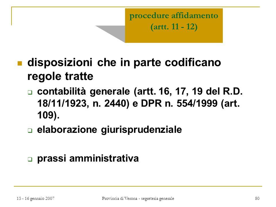 15 - 16 gennaio 2007 Provincia di Verona - segreteria generale 80 procedure affidamento (artt. 11 - 12) disposizioni che in parte codificano regole tr