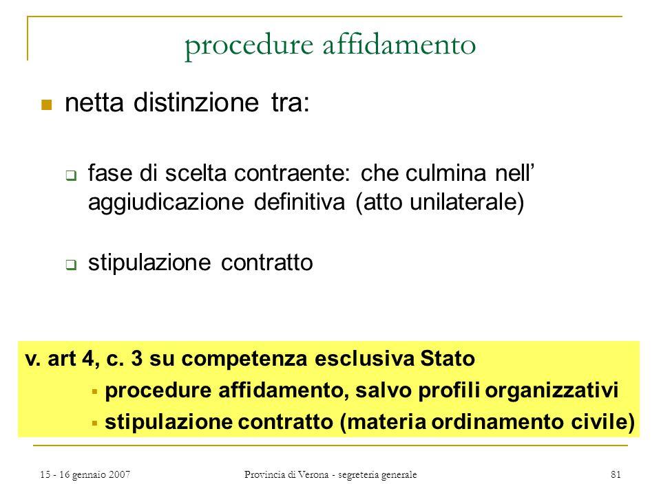15 - 16 gennaio 2007 Provincia di Verona - segreteria generale 81 procedure affidamento netta distinzione tra:  fase di scelta contraente: che culmin