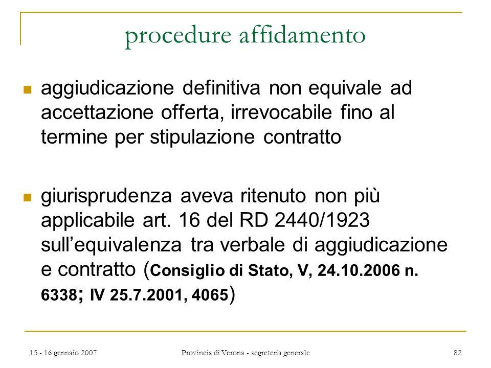 15 - 16 gennaio 2007 Provincia di Verona - segreteria generale 82 procedure affidamento aggiudicazione definitiva non equivale ad accettazione offerta