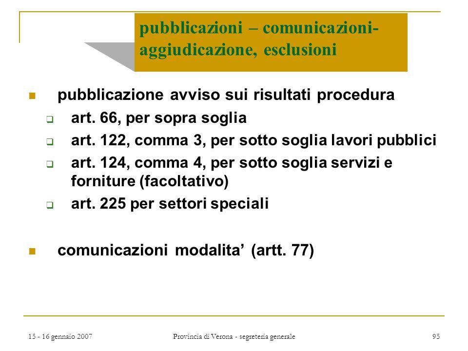 15 - 16 gennaio 2007 Provincia di Verona - segreteria generale 95 pubblicazioni – comunicazioni- aggiudicazione, esclusioni pubblicazione avviso sui r