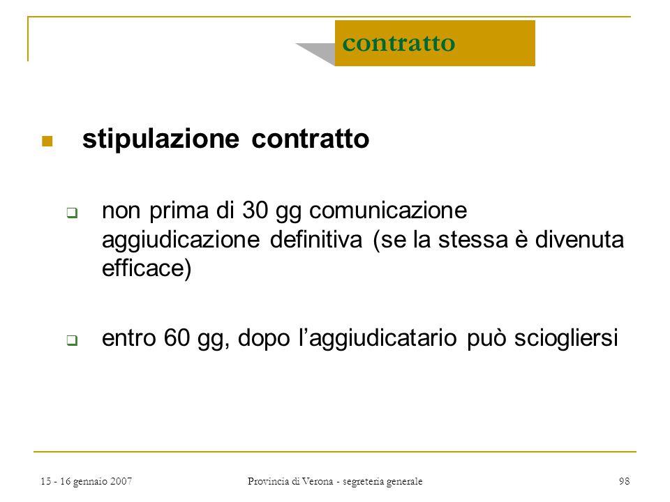 15 - 16 gennaio 2007 Provincia di Verona - segreteria generale 98 contratto stipulazione contratto  non prima di 30 gg comunicazione aggiudicazione d