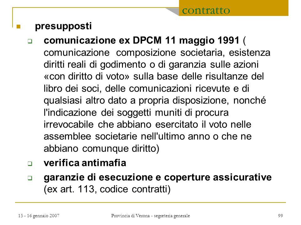 15 - 16 gennaio 2007 Provincia di Verona - segreteria generale 99 contratto presupposti  comunicazione ex DPCM 11 maggio 1991 ( comunicazione composi