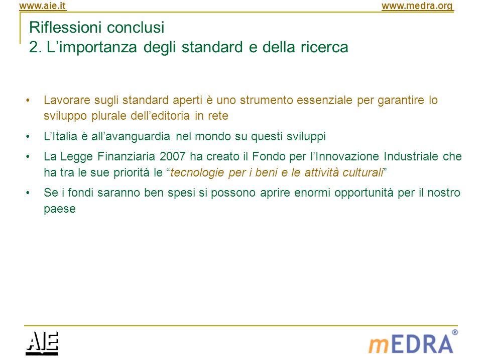 www.aie.itwww.medra.org Riflessioni conclusi 2. L'importanza degli standard e della ricerca Lavorare sugli standard aperti è uno strumento essenziale
