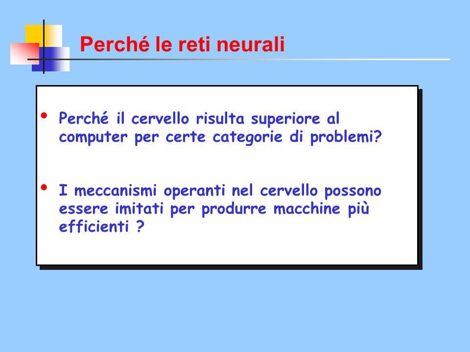  La differenza non sta nelle componenti: Cellule nervose: tempo risposta ordine msec Circuiti logici elettronici: tempo risposta ordine nsec ma nella architettura