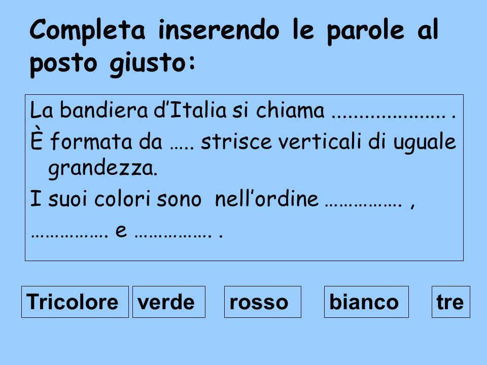 Completa inserendo le parole al posto giusto: La bandiera d'Italia si chiama......................