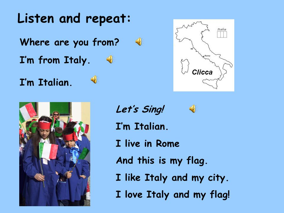 Listen and repeat: Clicca Let's Sing. I'm Italian.