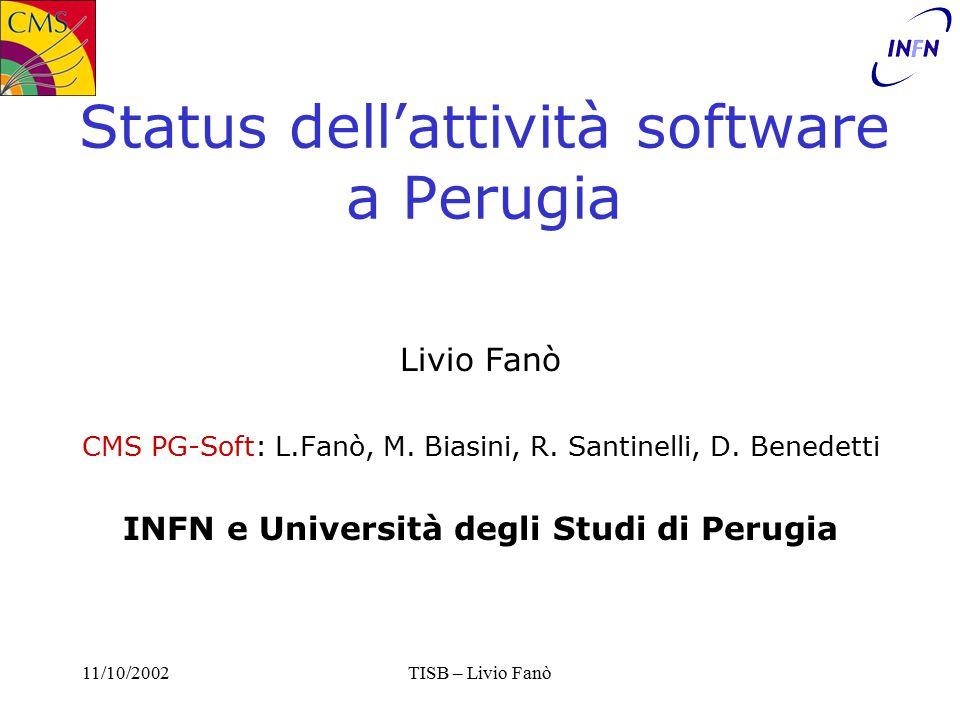 11/10/2002TISB – Livio Fanò Status dell'attività software a Perugia Livio Fanò CMS PG-Soft: L.Fanò, M.