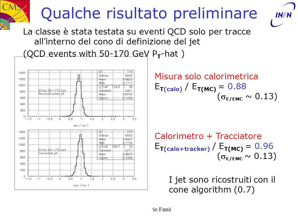 11/10/2002TISB – Livio Fanò Qualche risultato preliminare La classe è stata testata su eventi QCD solo per tracce all'interno del cono di definizione del jet (QCD events with 50-170 GeV P T -hat ) Calorimetro + Tracciatore E T(calo+tracker) / E T(MC) = 0.96 ( E/EMC ~ 0.13) Misura solo calorimetrica E T(calo) / E T(MC) = 0.88 ( E/EMC ~ 0.13) I jet sono ricostruiti con il cone algorithm (0.7)