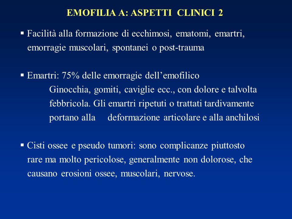 EMOFILIA A: ASPETTI CLINICI 2  Facilità alla formazione di ecchimosi, ematomi, emartri, emorragie muscolari, spontanei o post-trauma  Emartri: 75% d