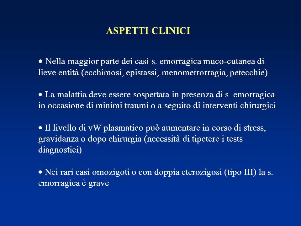 ASPETTI CLINICI  Nella maggior parte dei casi s. emorragica muco-cutanea di lieve entità (ecchimosi, epistassi, menometrorragia, petecchie)  La mala