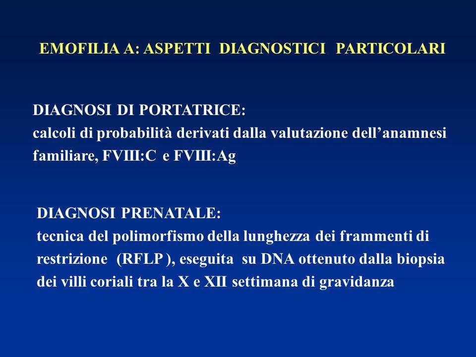 EMOFILIA A: ASPETTI DIAGNOSTICI PARTICOLARI DIAGNOSI DI PORTATRICE: calcoli di probabilità derivati dalla valutazione dell'anamnesi familiare, FVIII:C