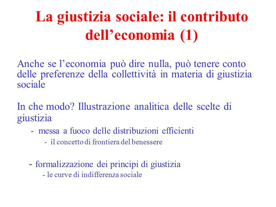 La giustizia sociale: il contributo dell'economia (1) Anche se l'economia può dire nulla, può tenere conto delle preferenze della collettività in mate