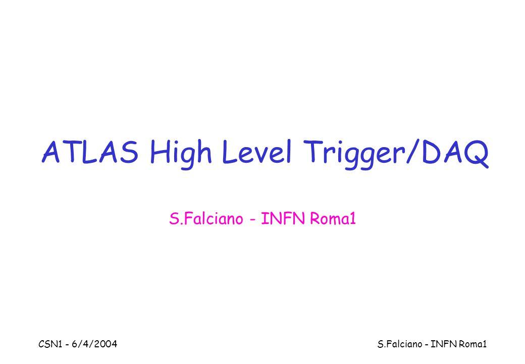 CSN1 - 6/4/2004 S.Falciano - INFN Roma1 ATLAS High Level Trigger/DAQ S.Falciano - INFN Roma1