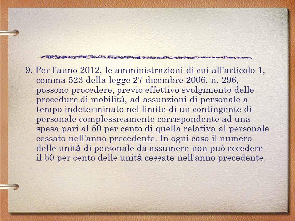 7. (..) « Per gli anni 2010 e 2011, le amministrazioni di cui all'articolo 1, comma 523 della legge 27 dicembre 2006, n. 296, possono procedere, per c