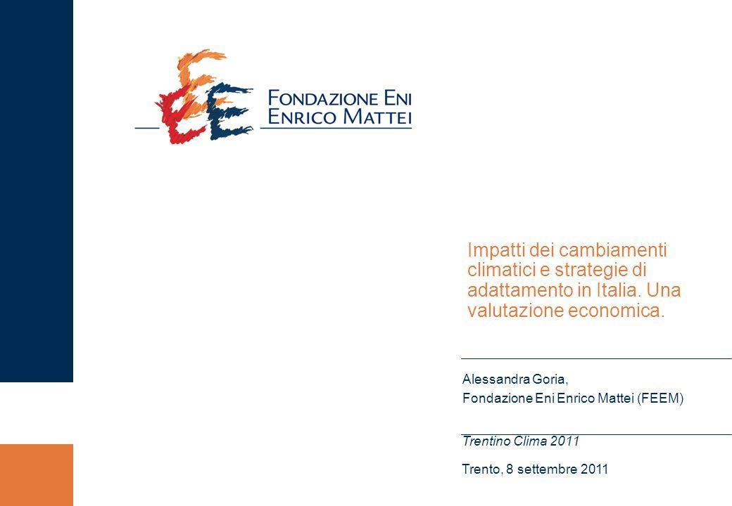 Impatti dei cambiamenti climatici e strategie di adattamento in Italia. Una valutazione economica. Trentino Clima 2011 Trento, 8 settembre 2011 Alessa
