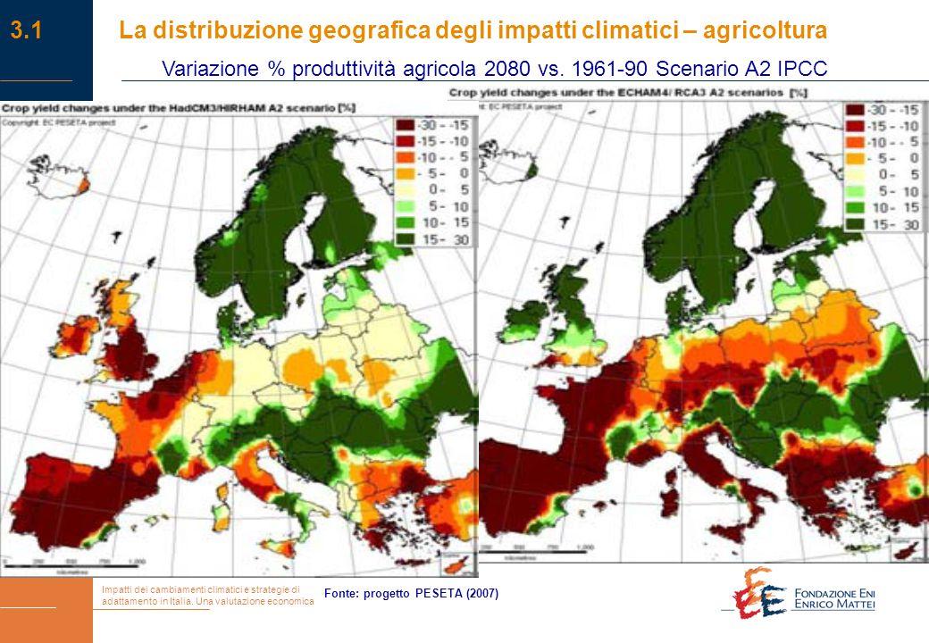 Impatti dei cambiamenti climatici e strategie di adattamento in Italia. Una valutazione economica Fonte: progetto PESETA (2007) Variazione % produttiv