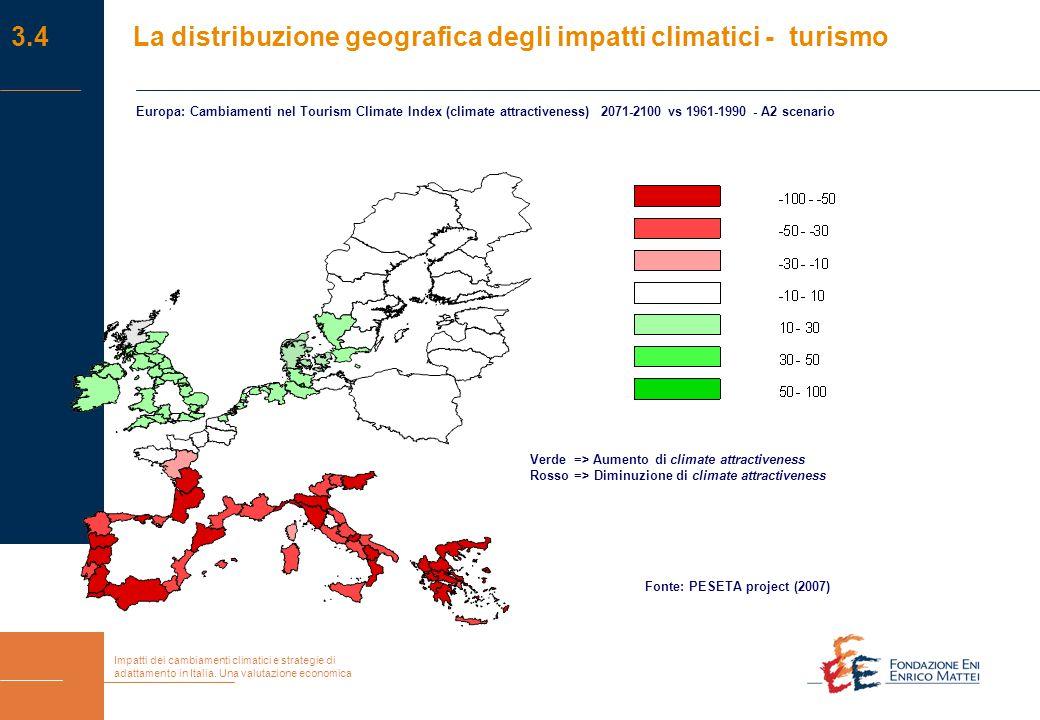 Impatti dei cambiamenti climatici e strategie di adattamento in Italia. Una valutazione economica Fonte: PESETA project (2007) Verde => Aumento di cli