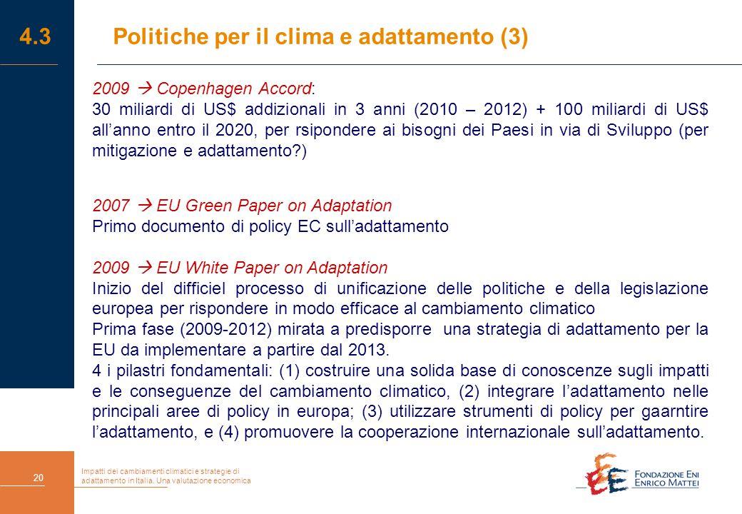 Impatti dei cambiamenti climatici e strategie di adattamento in Italia. Una valutazione economica 20 4.3 Politiche per il clima e adattamento (3) 2009