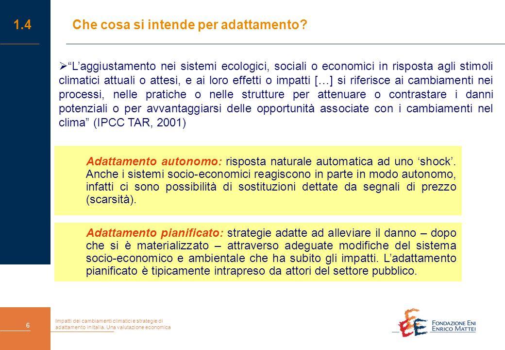 """Impatti dei cambiamenti climatici e strategie di adattamento in Italia. Una valutazione economica 6 1.4Che cosa si intende per adattamento?  """"L'aggiu"""