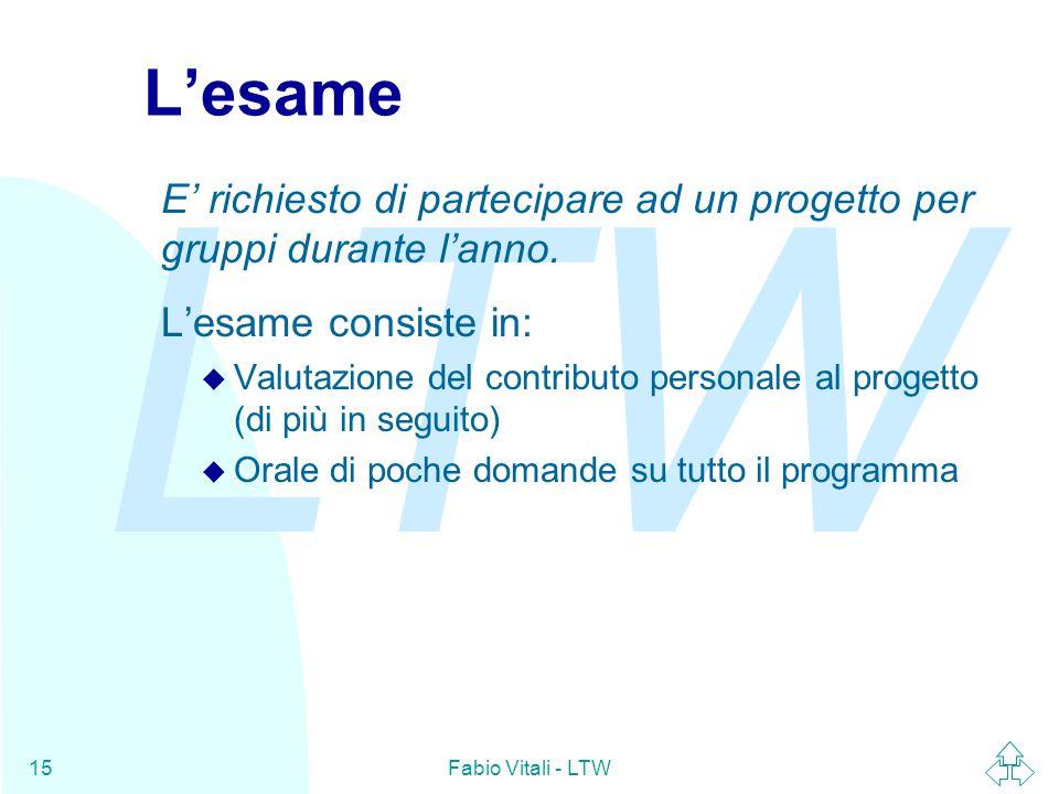 LTW Fabio Vitali - LTW15 L'esame E' richiesto di partecipare ad un progetto per gruppi durante l'anno.