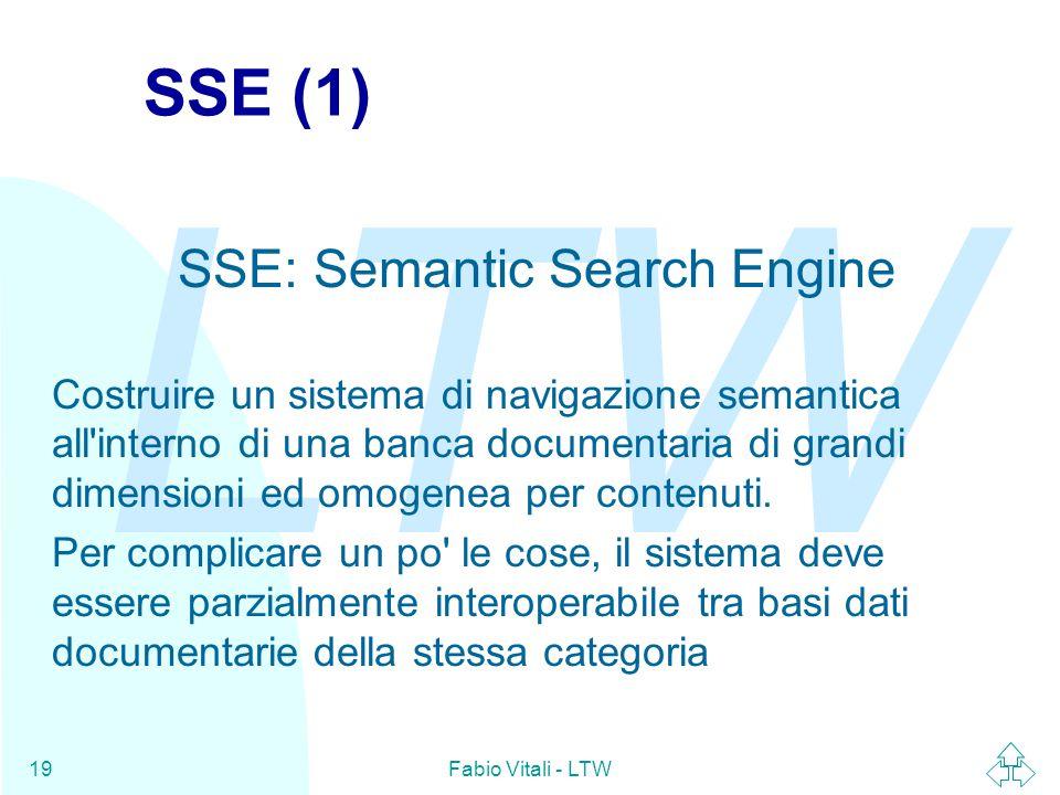 LTW Fabio Vitali - LTW19 SSE (1) SSE: Semantic Search Engine Costruire un sistema di navigazione semantica all interno di una banca documentaria di grandi dimensioni ed omogenea per contenuti.