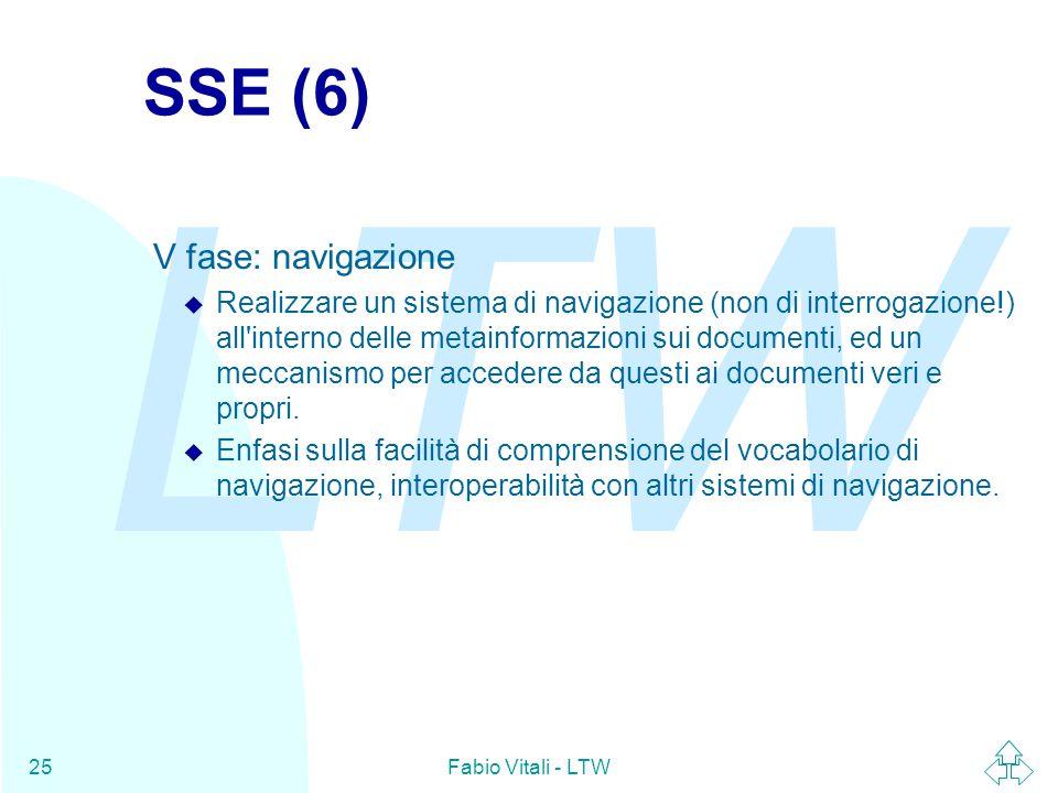 LTW Fabio Vitali - LTW25 SSE (6) V fase: navigazione u Realizzare un sistema di navigazione (non di interrogazione!) all interno delle metainformazioni sui documenti, ed un meccanismo per accedere da questi ai documenti veri e propri.